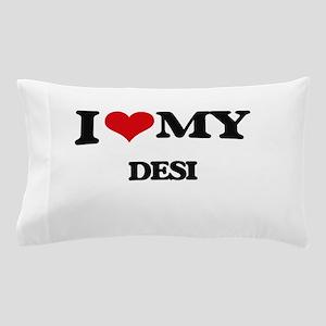 I Love My DESI Pillow Case