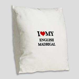 I Love My ENGLISH MADRIGAL Burlap Throw Pillow