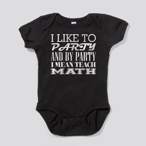 I Like To Party And By Party Mean Teach Body Suit