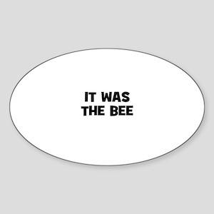 it was the bee Oval Sticker