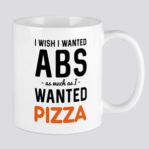 I wish I wanted abs as much as I wanted pizza Mugs