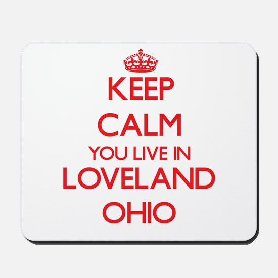 Keep calm you live in Loveland Ohio Mousepad