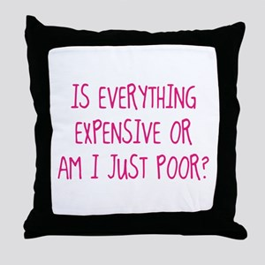 Is Everything Expensive Throw Pillow