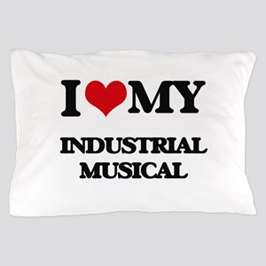I Love My INDUSTRIAL MUSICAL Pillow Case