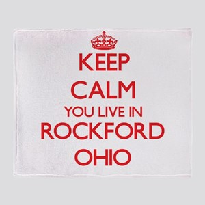 Keep calm you live in Rockford Ohio Throw Blanket