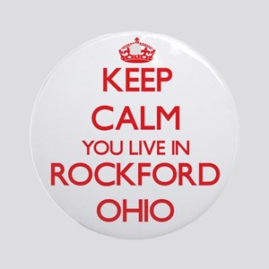 Keep calm you live in Rockford Oh Ornament (Round)