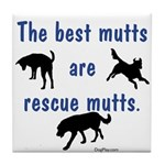The Best Mutts Are Rescues Tile Coaster