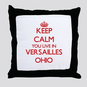 Keep calm you live in Versailles Ohio Throw Pillow