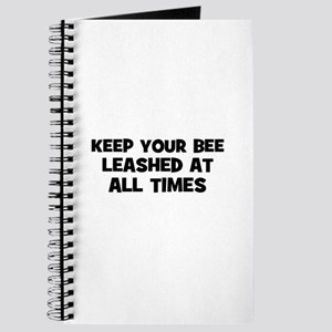 keep your bee leashed at all Journal