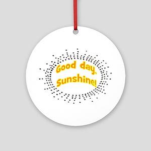 GOOD DAY SUNSHINE Ornament (Round)