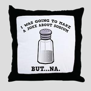 A Joke About Sodium Throw Pillow