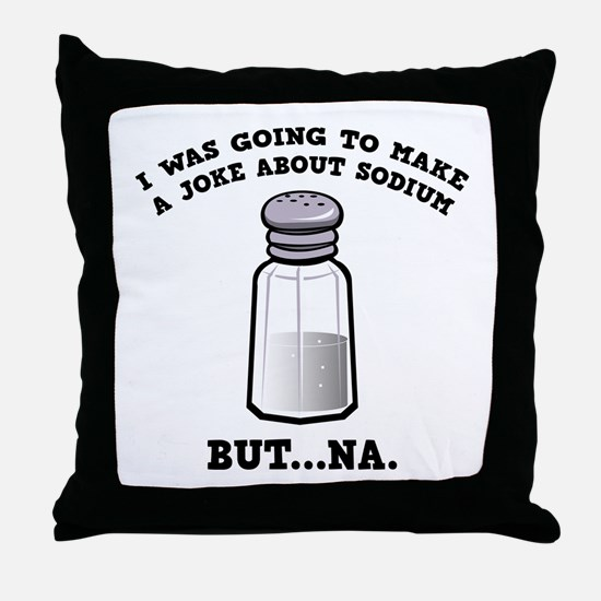 A Joke About Sodium Throw Pillow