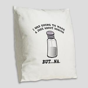 A Joke About Sodium Burlap Throw Pillow