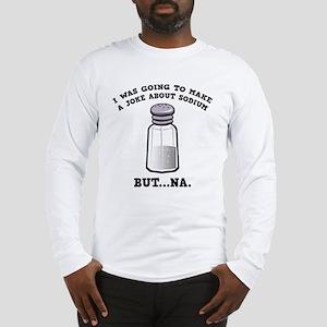 A Joke About Sodium Long Sleeve T-Shirt