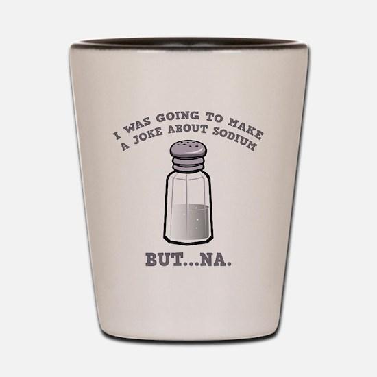 A Joke About Sodium Shot Glass