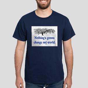 NOTHING'S GONNA CHANGE MY WORLD Dark T-Shirt