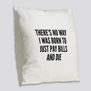 There's No Way I Was Born To Burlap Throw Pillow