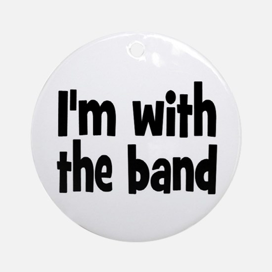 I'M WITH THE BAND Ornament (Round)