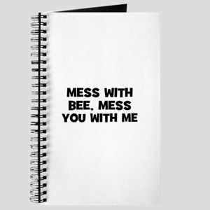 mess with bee, mess you with Journal