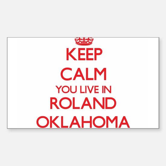 Keep calm you live in Roland Oklahoma Decal