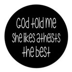 God Told Me She Likes Atheists Round Car Magnet