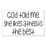 God Told Me She Likes Atheists Sticker (Rectangle)