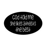 God Told Me She Likes Atheists Oval Car Magnet