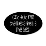 God Told Me She Likes Atheis 35x21 Oval Wall Decal