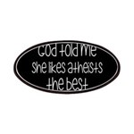 God Told Me She Likes Atheists Patches