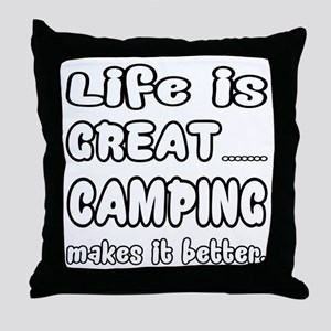 Life is Great.. Camping Makes it bett Throw Pillow
