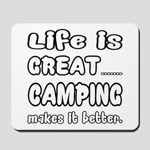 Life is Great.. Camping Makes it better. Mousepad