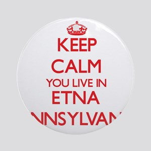 Keep calm you live in Etna Pennsy Ornament (Round)
