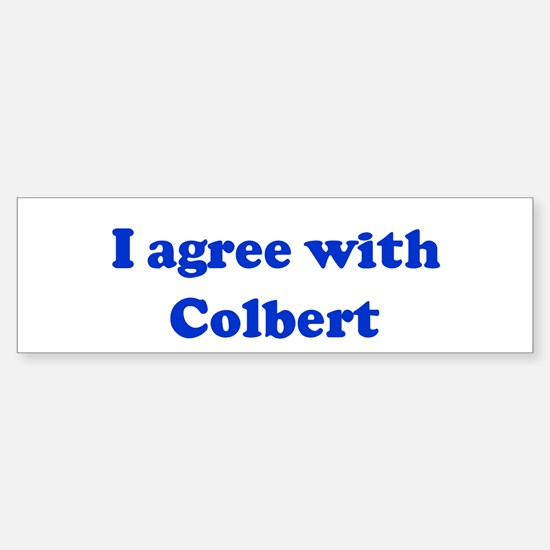 I agree with Colbert Bumper Bumper Bumper Sticker