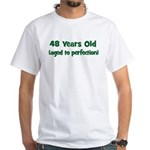 48 Years Old (perfection) White T-Shirt
