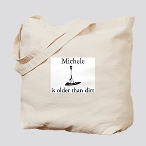Michele is older than dirt Tote Bag