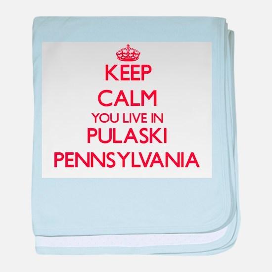 Keep calm you live in Pulaski Pennsyl baby blanket