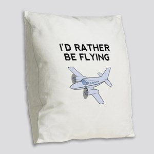Id Rather Be Flying Burlap Throw Pillow