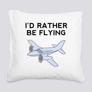 Id Rather Be Flying Square Canvas Pillow
