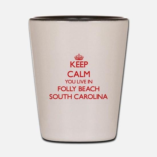 Keep calm you live in Folly Beach South Shot Glass