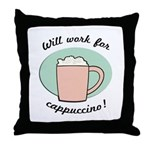 Will Work For Cappuccino Throw Pillow