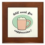 Will Work For Cappuccino Framed Tile