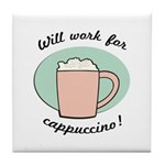 Will Work For Cappuccino Tile Coaster