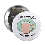 Will Work For Cappuccino Button