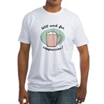 Will Work For Cappuccino Fitted T-Shirt