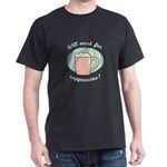 Will Work For Cappuccino Dark T-Shirt