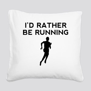 Id Rather Be Running Square Canvas Pillow