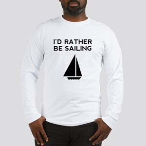 Id Rather Be Sailing Long Sleeve T-Shirt
