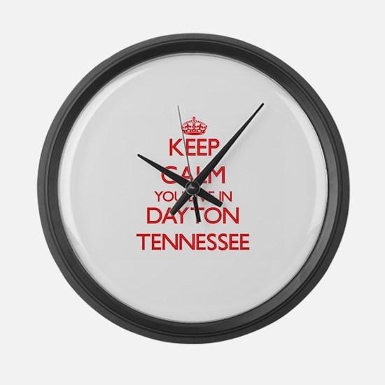 Keep calm you live in Dayton Tenn Large Wall Clock