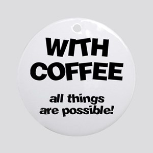 Coffee All Things Are Possible Ornament (Round)