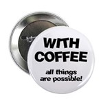 Coffee All Things Are Possible Button